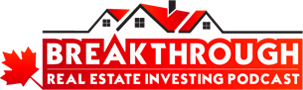 Breakthrough Real Estate Investing Podcast: Canadian | Investments | Education